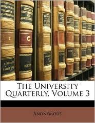 The University Quarterly, Volume 3 - Anonymous