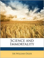 Science and Immortality - William Osler