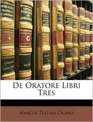 de Oratore Libri Tres - Marcus Tullius Cicero