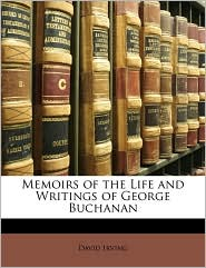 Memoirs of the Life and Writings of George Buchanan - David Irving