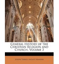 General History of the Christian Religion and Church, Volume 3 - Joseph Torrey
