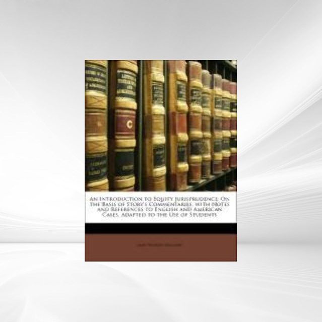 An Introduction to Equity Jurisprudence: On the Basis of Story´s Commentaries, with Notes and References to English and American Cases, Adapted to... - Nabu Press