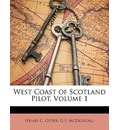 West Coast of Scotland Pilot, Volume 1 - Henry C Otter