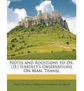 Notes and Additions to Dr. [D.] Hartley's Observations on Man, Transl - David Hartley