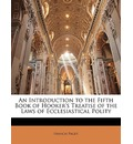 An Introduction to the Fifth Book of Hooker's Treatise of the Laws of Ecclesiastical Polity - Francis Paget
