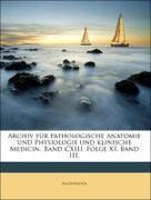 Anonymous: Archiv für pathologische Anatomie und Physiologie und klinische Medicin. Band CXIII. Folge XI. Band III.