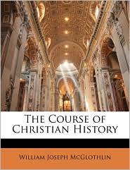 The Course of Christian History - William Joseph McGlothlin