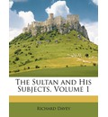 The Sultan and His Subjects, Volume 1 - Richard Davey