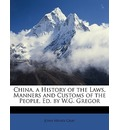 China, a History of the Laws, Manners and Customs of the People, Ed. by W.G. Gregor - John Henry Gray