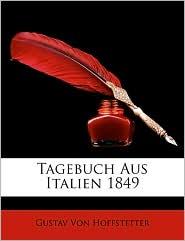 Tagebuch Aus Italien 1849 - Gustav Von Hoffstetter