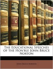 The Educational Speeches of the Hon'ble John Bruce Norton - John Bruce Norton