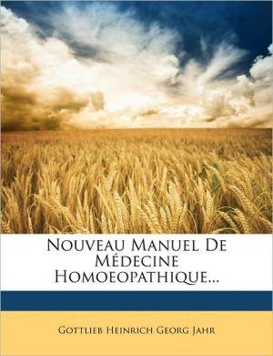 Nouveau Manuel De M decine Homoeopathique. - Gottlieb Heinrich Georg Jahr