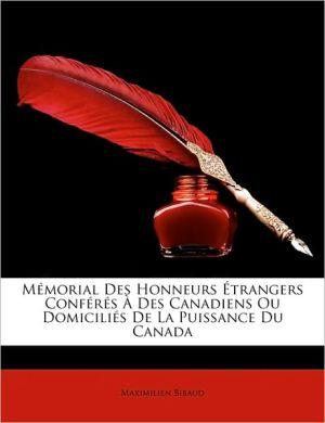 Memorial Des Honneurs Etrangers Conferes a Des Canadiens Ou Domicilies de La Puissance Du Canada - Maximilien Bibaud