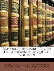 Rapports Judiciaires Reviss de La Province de Qubec, Volume 9 - Michel Mathieu, Created by Supreme Court Canada Supreme Court, Created by Great Britain Privy Council Judicial C.