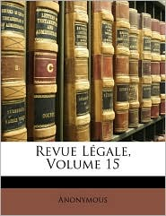 Revue Lgale, Volume 15 - Anonymous