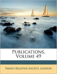Publications, Volume 49 - Created by London Parish Register Society