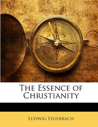The Essence of Christianity - Ludwig Feuerbach