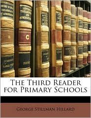 The Third Reader for Primary Schools - George Stillman Hillard