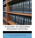 A Guide to Modern English History - William Johnson Cory