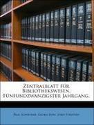 Schwenke, Paul;Leyh, Georg;Vorstius, Joris: Zentralblatt für Bibliothekswesen. Fünfundzwanzigster Jahrgang.