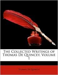 The Collected Writings of Thomas de Quincey, Volume 1 - Thomas De Quincey