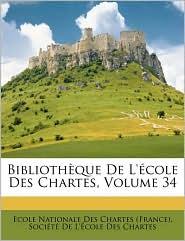 Bibliotheque de L'Ecole Des Chartes, Volume 34 - Created by Ecole Nationale Des Chartes (France) So