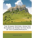 The Roman History, from the Building of Rome to the Ruin of the Commonwealth ... - Nathaniel Hooke