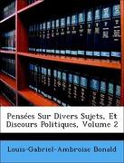 Bonald, Louis-Gabriel-Ambroise: Pensées Sur Divers Sujets, Et Discours Politiques, Volume 2