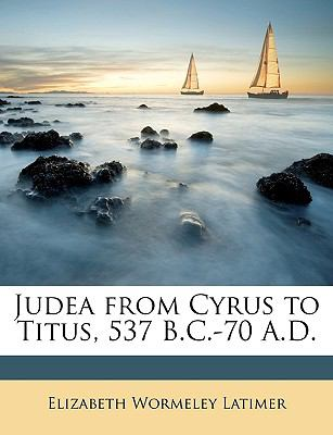 Judea from Cyrus to Titus, 537 B.C.-70 A.D.