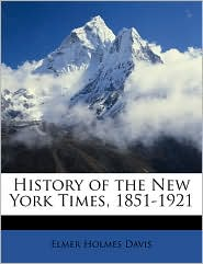 History of the New York Times, 1851-1921 - Elmer Holmes Davis