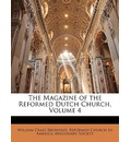 The Magazine of the Reformed Dutch Church, Volume 4 - William Craig Brownlee