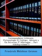 Grimm, Friedrich Melchior: Correspondance Littéraire, Philosophique Et Critique, Adressée a Un Souverain D´ Allemagne..., Part 4, volume 5