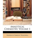 Analytical Chemistry, Volume 1 - Frederick Pearson Treadwell