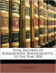 Vital Records of Boxborough, Massachusetts, to the Year 1850 - Boxborough