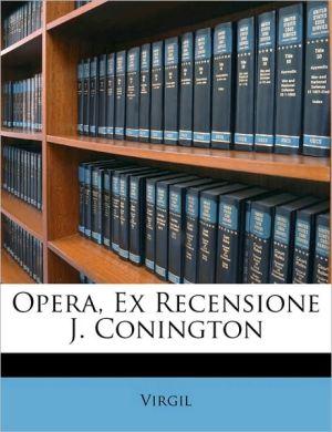 Opera, Ex Recensione J. Conington - Virgil