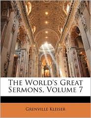 The World's Great Sermons, Volume 7 - Grenville Kleiser