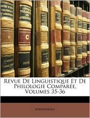 Revue De Linguistique Et De Philologie Compar e, Volumes 35-36 - Anonymous