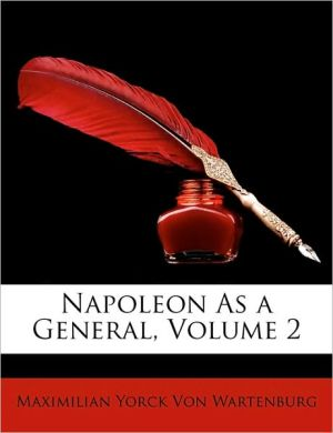 Napoleon As a General, Volume 2 - Maximilian Yorck Von Wartenburg