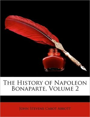 The History of Napoleon Bonaparte, Volume 2 - John S.C. Abbott