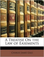 A Treatise On the Law of Easements - Charles James Gale