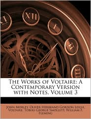 The Works of Voltaire: A Contemporary Version with Notes, Volume 3 - John Morley, Voltaire, Oliver Herbrand Gordon Leigh
