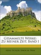 Pichler, Adolf;Prem, Simon M.: Gesammelte Werke: Zu Meiner Zeit, Band I