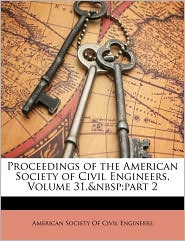 Proceedings of the American Society of Civil Engineers, Volume 31, Part 2 - Created by Soc American Society of Civil Engineers