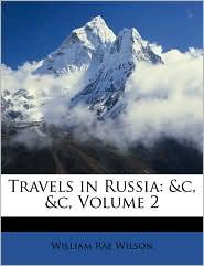 Travels in Russia: & C, & C, Volume 2 - William Rae Wilson