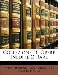 Collezione Di Opere Inedite O Rare - Carlo Negroni, Commissione Per I. Testi Di Lingua