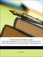 Yorkshire Diaries and Autobiographies in the Seventeenth and Eighteenth Centuries, Volume 65