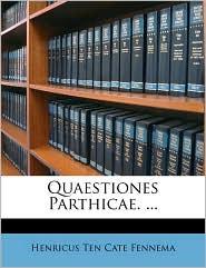 Quaestiones Parthicae. . - Henricus Ten Cate Fennema