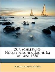 Zur Schleswig-Holsteinischen Sache Im August 1856 - Wilhelm Hartwig Beseler