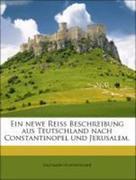 Schweigger, Salomon: Ein newe Reiss Beschreibung aus Teutschland nach Constantinopel und Jerusalem.