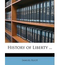 History of Liberty ... - Samuel Eliot